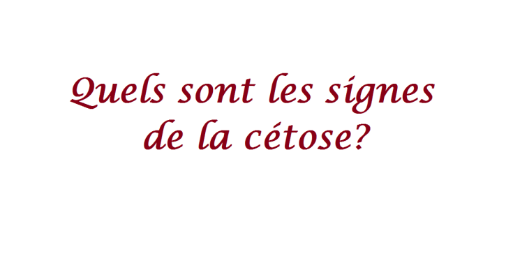 Quels sont les signes de la cétose?