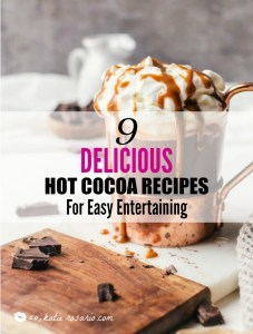 9 Delicious Hot Chocolate Recipes for Easy Entertaining