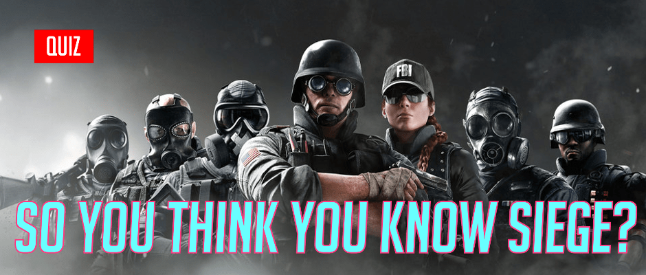 So You Think You Know Siege? Round 02