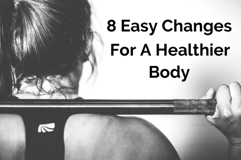 8 Easy Changes for a Healthier Body | www.xperimentsinliving.com