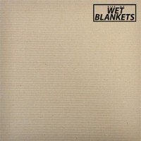 Wet Blankets – Rise Of Wet Blankets (Agitated)