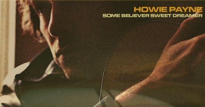 HOWIE PAYNE - today releases a new single, 'Some Believer, Sweet Dreamer' - Listen 2