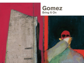 ALBUM REVIEW:  Gomez ‎– Bring It On 20th Anniversary Edition
