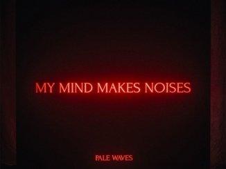 PALE WAVES announce debut album 'My Mind Makes Noises'