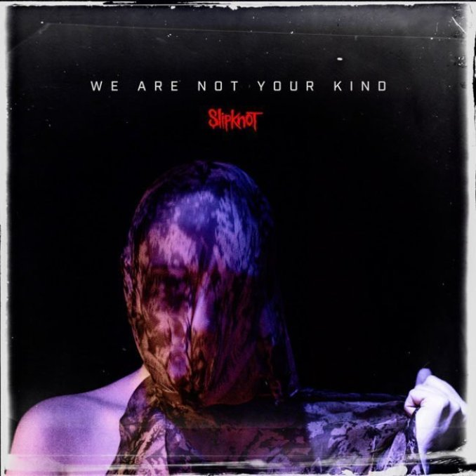 SLIPKNOT WE ARE NOT YOUR KIND RELEASE DATE: AUGUST 9TH