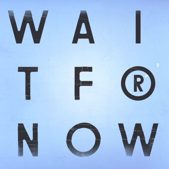 'Wait For Now' Tracklist: