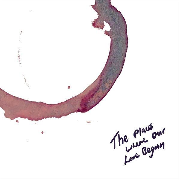 'The Places Where Our Love Begun