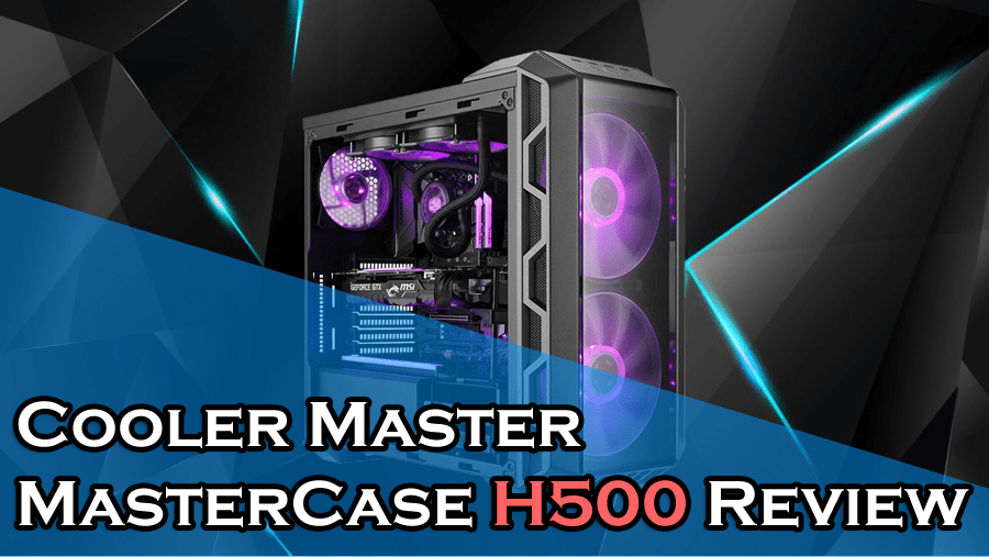 CoolerMaster H500 Review