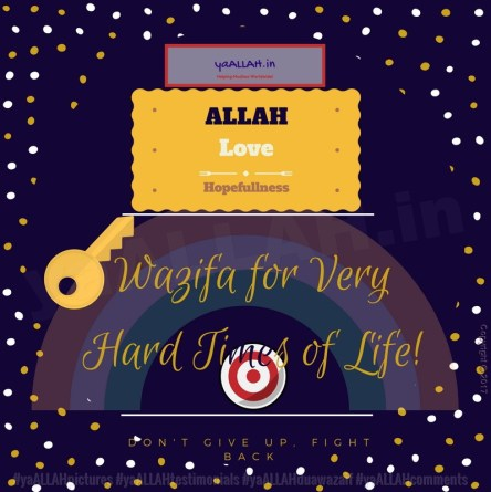 Wazifa for Very Hard Times in life-hasakht pareshani aur bala ko dafah-yaALLAH