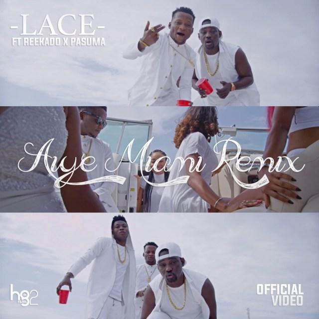 VIDEO: Lace Ft. Reekado Banks & Pasuma – Aiye Miami (Remix)