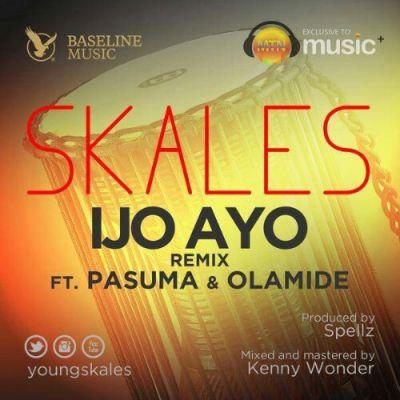 skales ijo ayo remix, skales ijo ayo ft. pasuma skales ft olamide pasuma