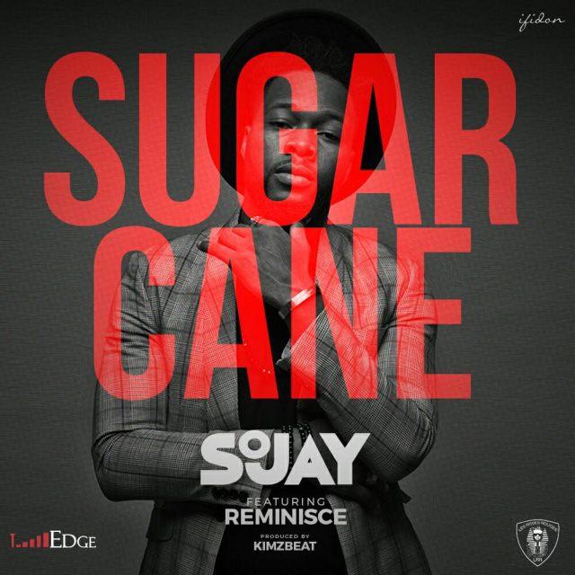 sojay ft reminisce, sojay sugar cane