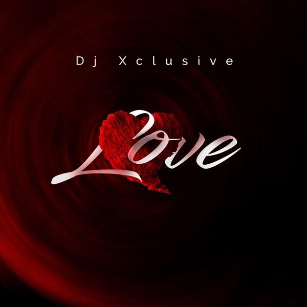 Download Music: DJ Xclusive – Love