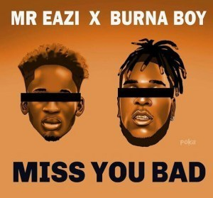Download Music: Mr Eazi ft. Burna Boy – Miss You Bad