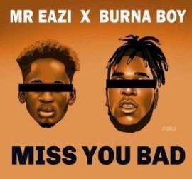 Download Music: Mr Eazi ft. Burna Boy – Miss You Bad
