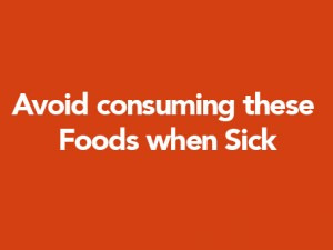 Avoid consuming these Foods when Sick