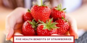 Five health benefits of strawberries