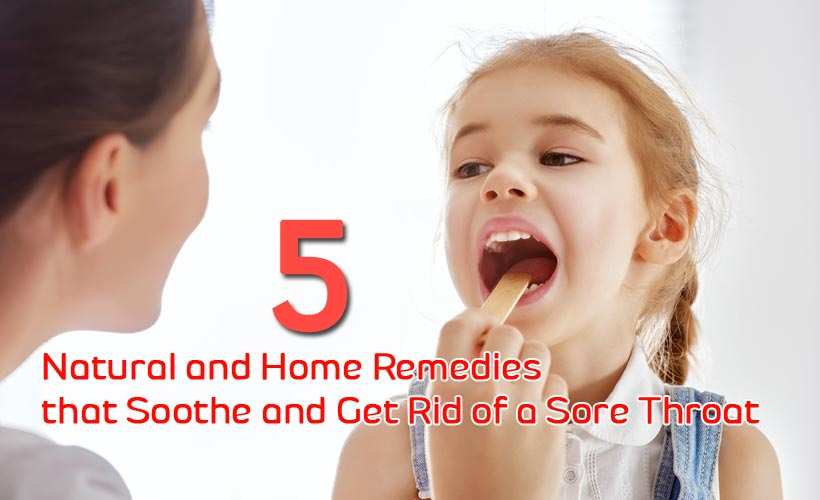 5 Natural and Home Remedies That Soothe and Get Rid of a Sore Throat