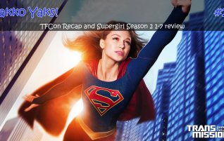 027 – TFCon Recap and Supergirl Season 2 first half review