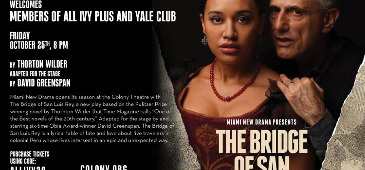 Oct 25 – Miami New Drama welcomes members of All Ivy Plus and Yale Club of South Florida for The Bridge of San Luis Rey