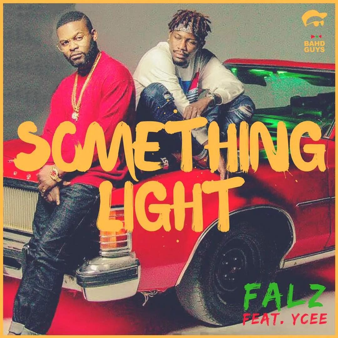 LYRICS: Falz ft Ycee – Something Light…
