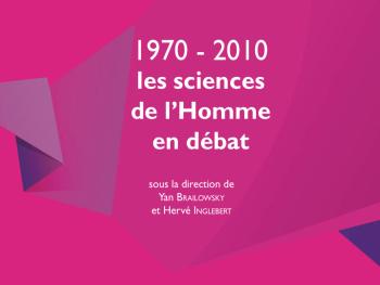 1970-2010, les sciences de l'Homme en débat