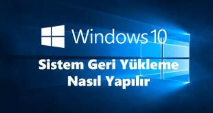 Windows 10 Sistem Geri Yükleme Nasıl Yapılır