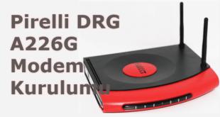 Pirelli DRG A226G Modem Kurulumu Nasıl Yapılır