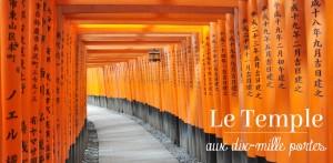 Voyage au Japon: Le Temple aux dix mille portes