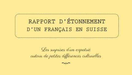 Differences entre la Suisse et la France: le rapport d'un expatrie