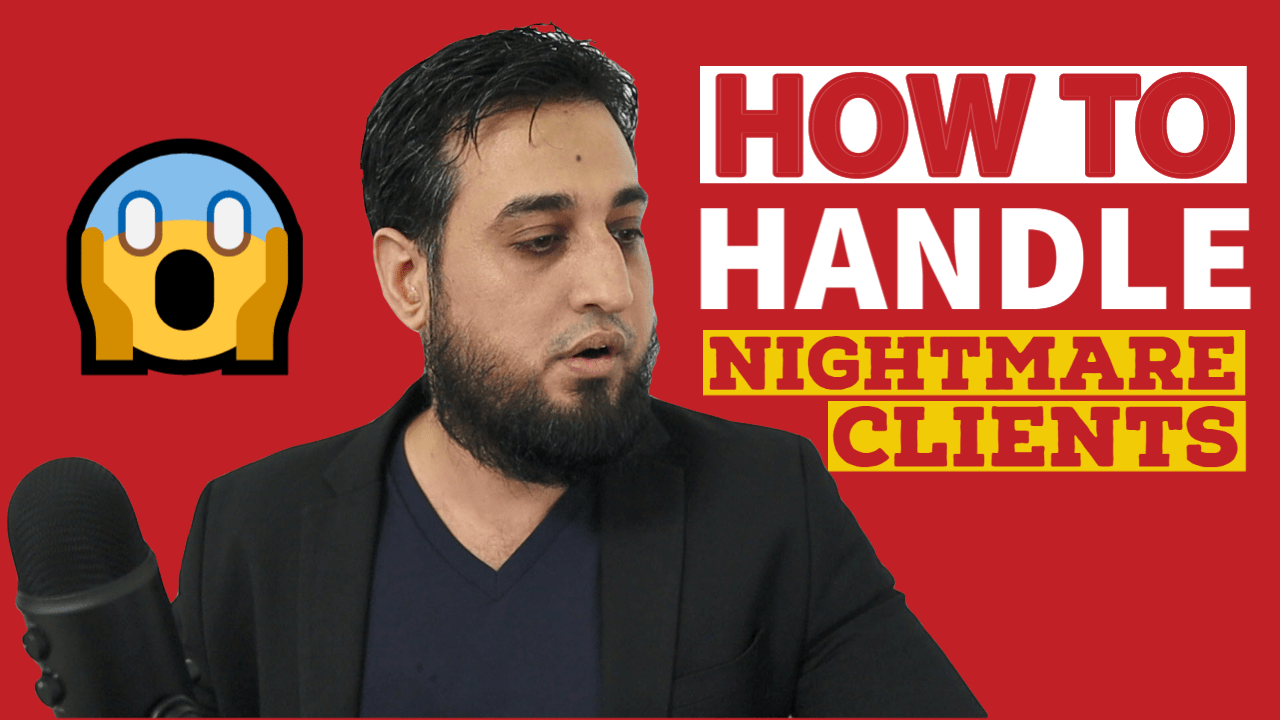 How to Handle Nightmare Clients Yasser Khan