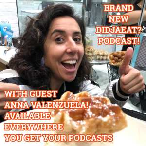 New DidjaEat Podcast w/ Anna Valenzuela