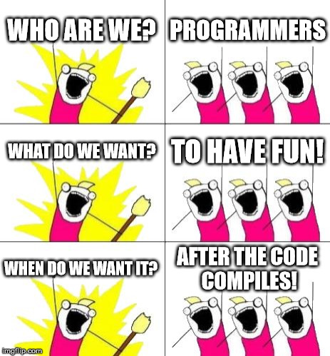 Programmers want to have fun, too!