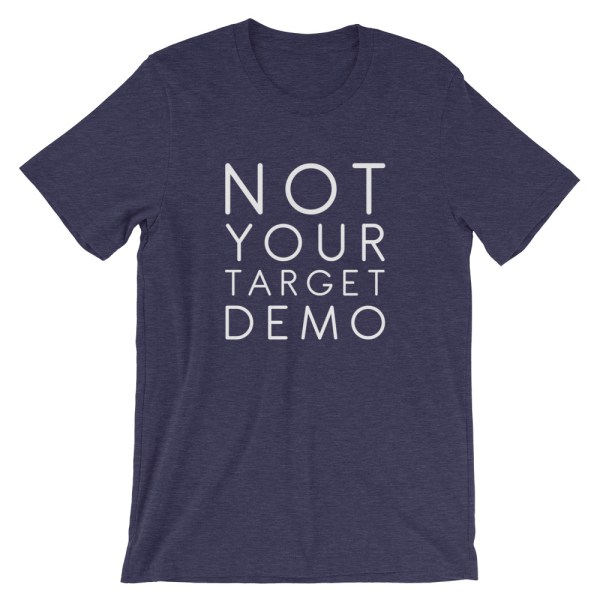 NOT YOUR TARGET DEMO
