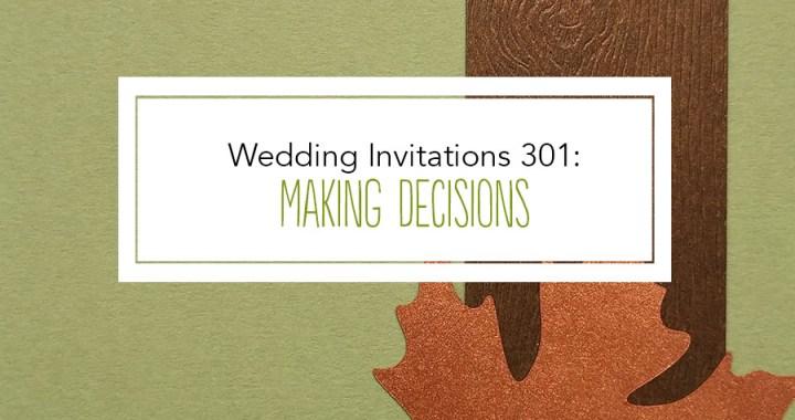 Wedding Invitations 301: Making Decisions