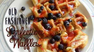 Old Fashioned Perfection Waffles