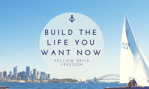 Build The Life You Want Now