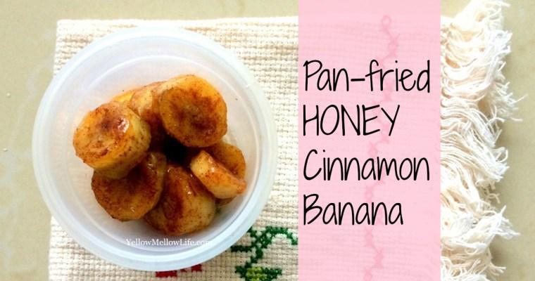 What Honey Obsession Led me To – Pan Fried Honey Cinnamon Banana