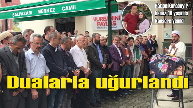 Hatice Karabayır Şalpazarı'nda son yolculuğuna uğurlandı