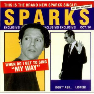 Sparks When do I get to sing my way