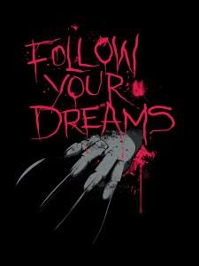 Follow your dreams freddy