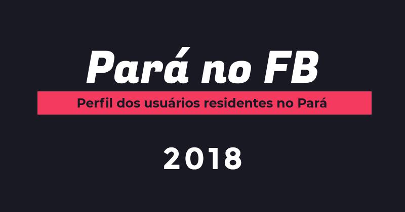 Pará no Facebook – Perfil dos usuários 2018