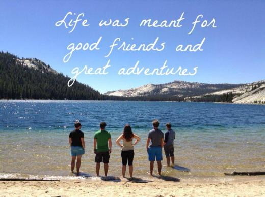 Life was meant for good friends and great adventures