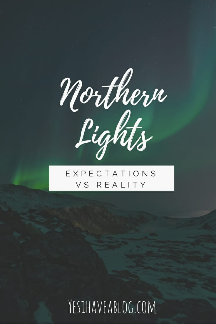Northern Lights in Iceland - Expectations vs Reality | Winterlust - Yesihaveablog | Winter Travel
