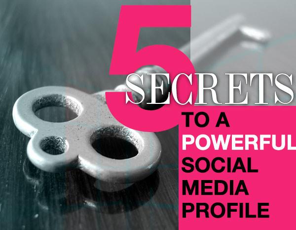 5 Secrets To A Powerful Social Media Profile
