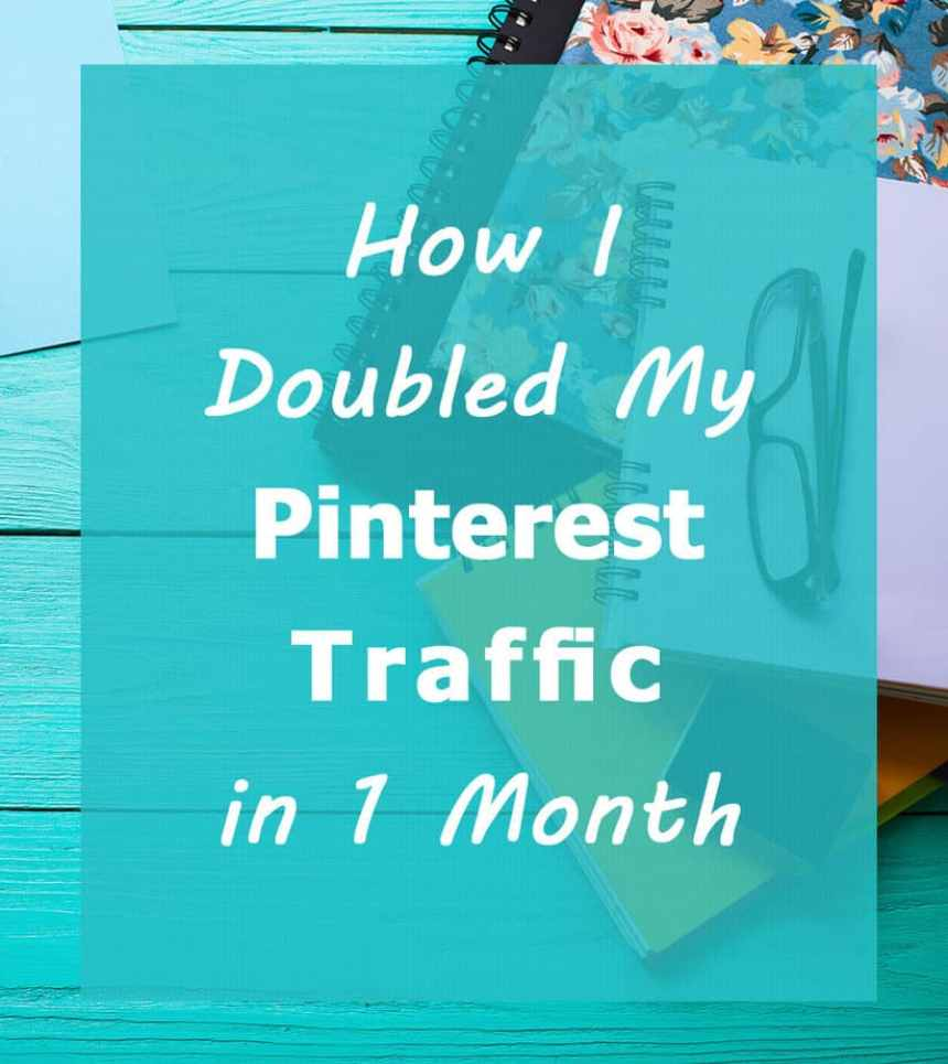 How I doubled my Pinterest traffic in one month (actually, more than doubled!)