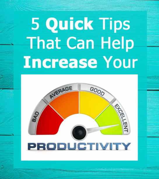 Increase your productivity with these five quick tips
