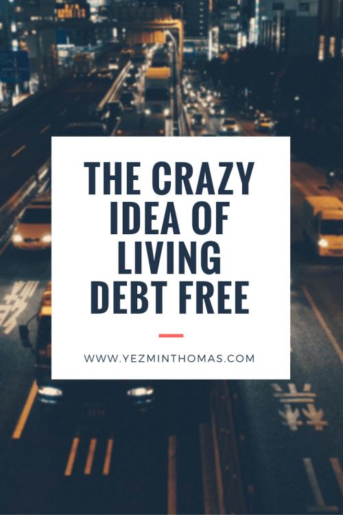 The Crazy Idea of Living Debt Free Pinterest