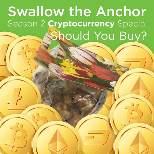 Cryptocurrency Special: Should You Buy? – Swallow the Anchor — Season 2