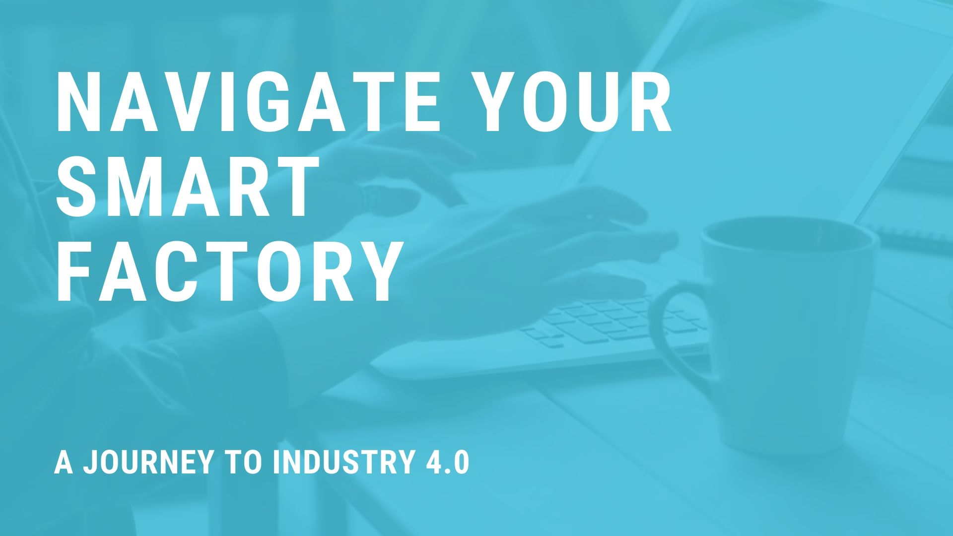 Navigate Your Smart Factory Industry 4.0